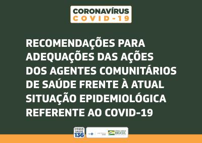 Recomendações para adequação das ações dos Agentes Comunitários de Saúde frente à Covid-19